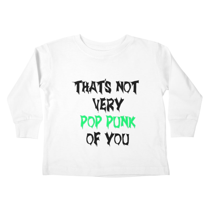 That's Not Very Pop Punk of You 2 Kids Toddler Longsleeve T-Shirt by It's Me Stevie Leigh