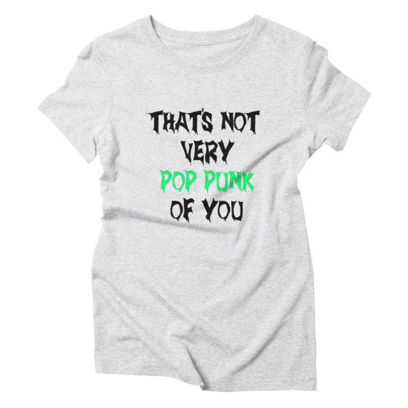 That's Not Very Pop Punk of You 2 Women's Triblend T-Shirt by It's Me Stevie Leigh
