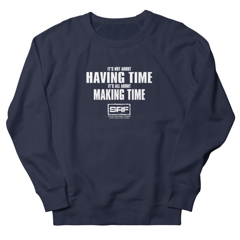 Make the time Women's French Terry Sweatshirt by Stevie Richards Artist Shop