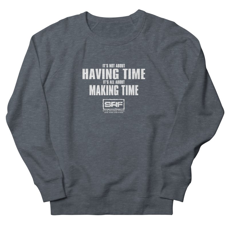 Make the time Men's French Terry Sweatshirt by Stevie Richards Artist Shop