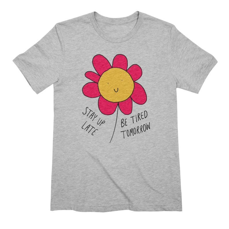 Stay up late. Be tired tomorrow. Men's T-Shirt by Stick Figure Girl Stuff