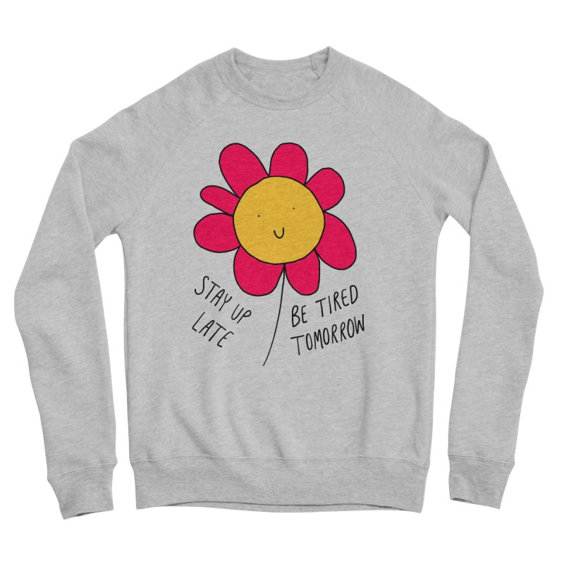 Stay up late. Be tired tomorrow. Women's Sponge Fleece Sweatshirt by Stick Figure Girl Stuff