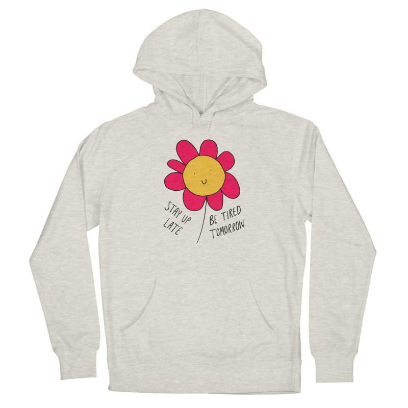 Stay up late. Be tired tomorrow. Women's French Terry Pullover Hoody by Stick Figure Girl Stuff