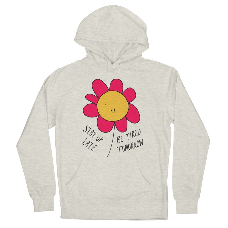 Stay up late. Be tired tomorrow. Men's French Terry Pullover Hoody by Stick Figure Girl Stuff