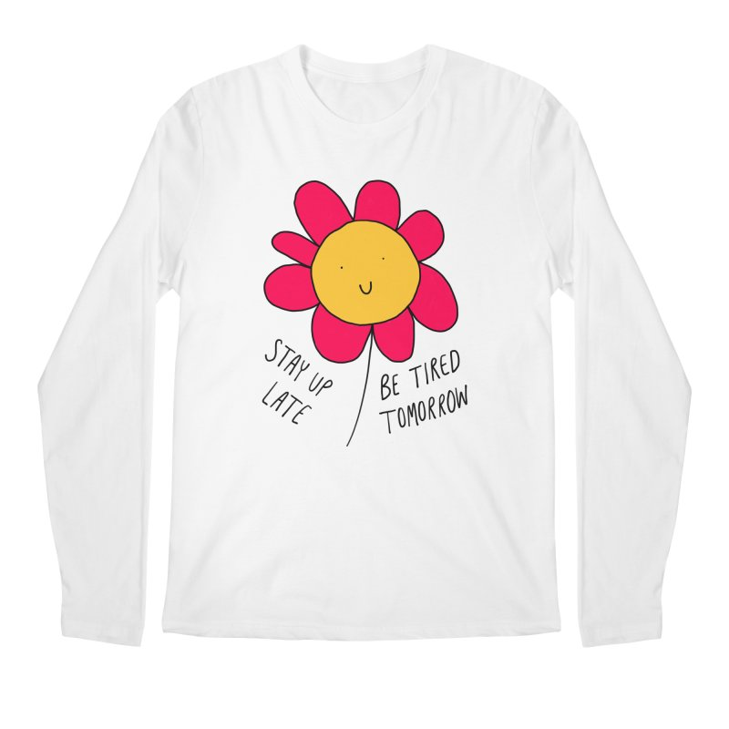 Stay up late. Be tired tomorrow. Men's Regular Longsleeve T-Shirt by Stick Figure Girl Stuff