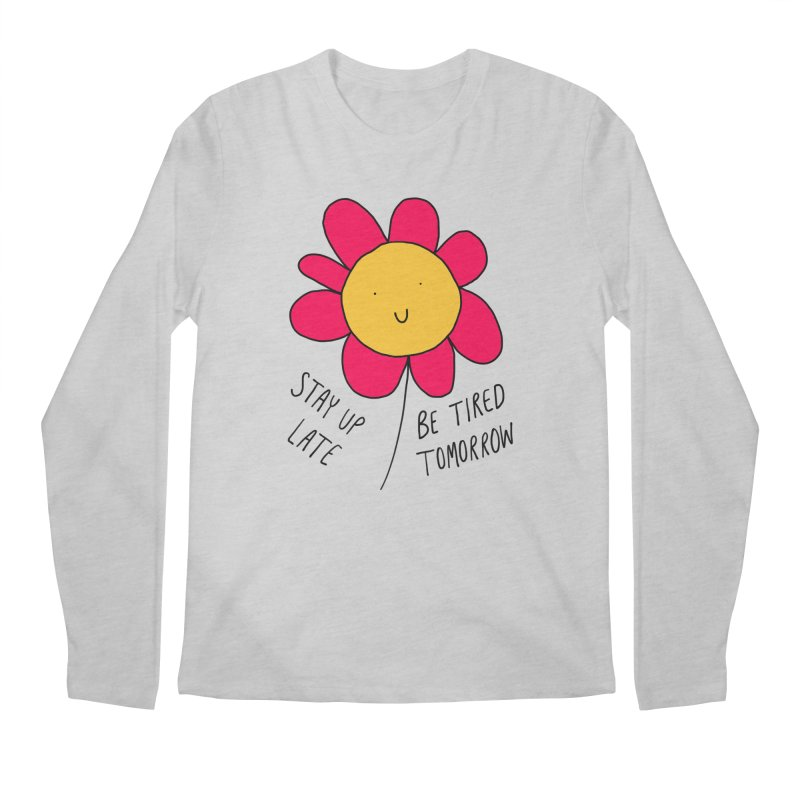 Stay up late. Be tired tomorrow. Men's Longsleeve T-Shirt by Stick Figure Girl Stuff