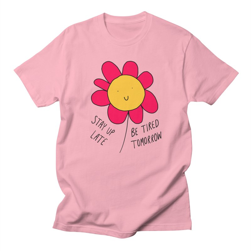 Stay up late. Be tired tomorrow. Women's Regular Unisex T-Shirt by Stick Figure Girl Stuff