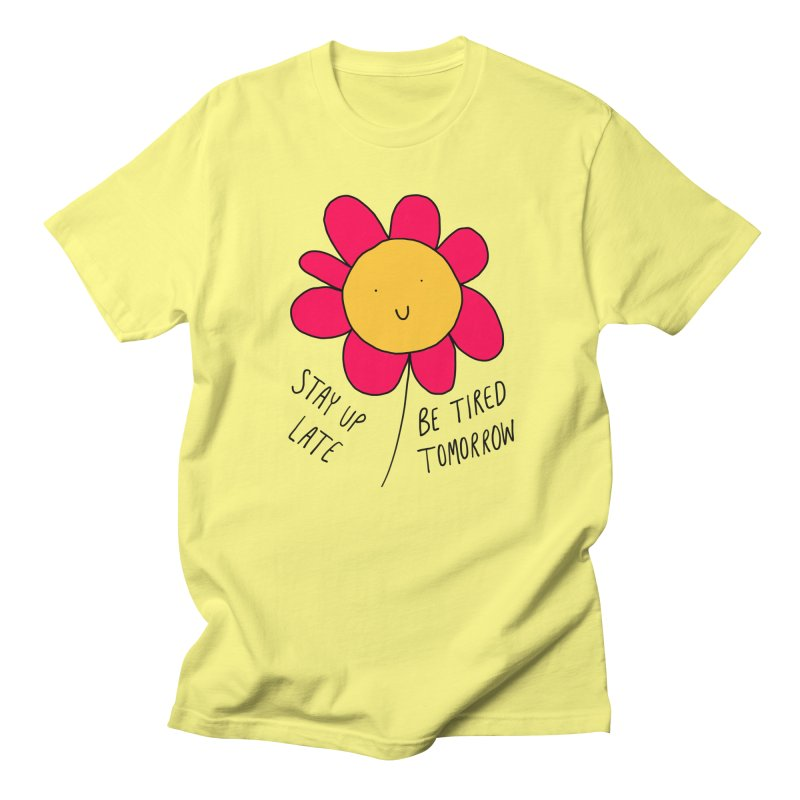 Stay up late. Be tired tomorrow. Women's T-Shirt by Stick Figure Girl Stuff
