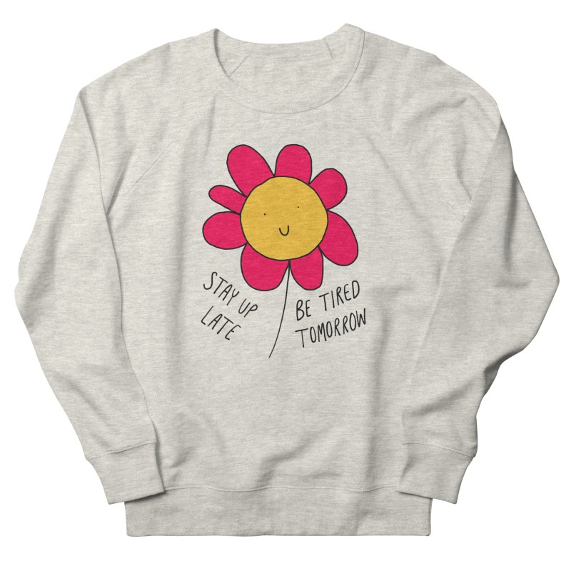Stay up late. Be tired tomorrow. Women's French Terry Sweatshirt by Stick Figure Girl Stuff