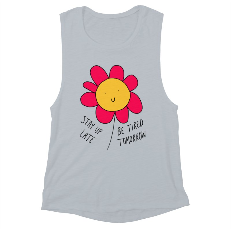 Stay up late. Be tired tomorrow. Women's Muscle Tank by Stick Figure Girl Stuff