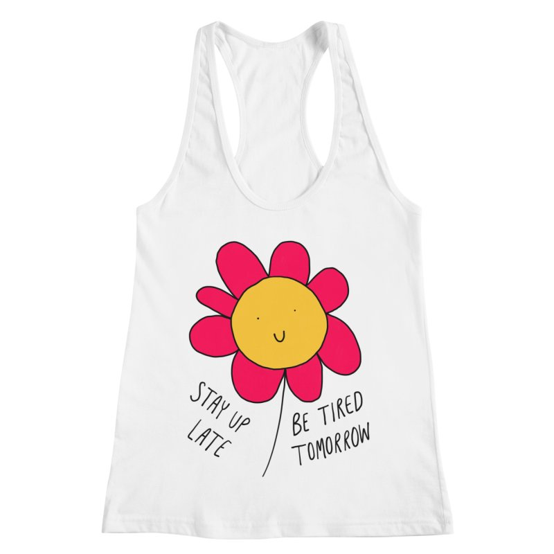 Stay up late. Be tired tomorrow. Women's Racerback Tank by Stick Figure Girl Stuff