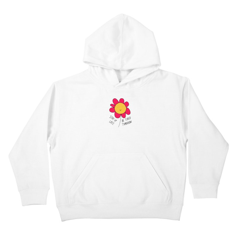 Stay up late. Be tired tomorrow. Kids Pullover Hoody by Stick Figure Girl Stuff