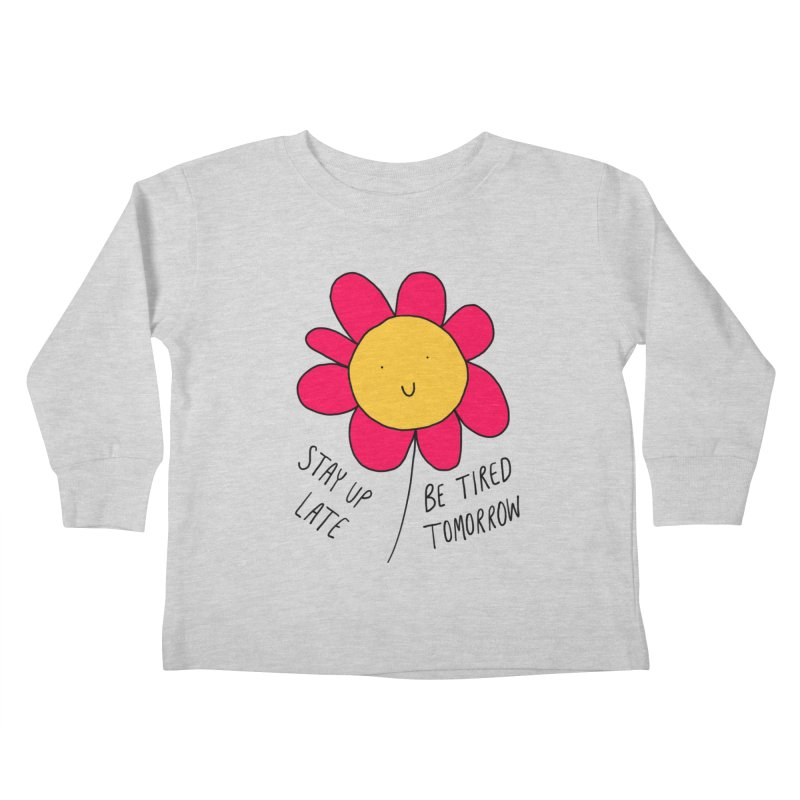 Stay up late. Be tired tomorrow. Kids Toddler Longsleeve T-Shirt by Stick Figure Girl Stuff
