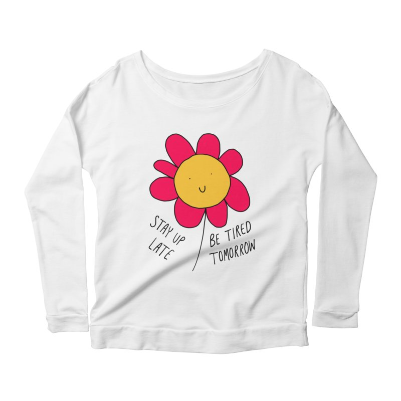 Stay up late. Be tired tomorrow. Women's Scoop Neck Longsleeve T-Shirt by Stick Figure Girl Stuff