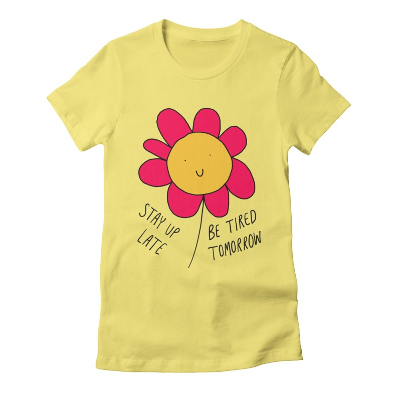 Stay up late. Be tired tomorrow. Women's Fitted T-Shirt by Stick Figure Girl Stuff