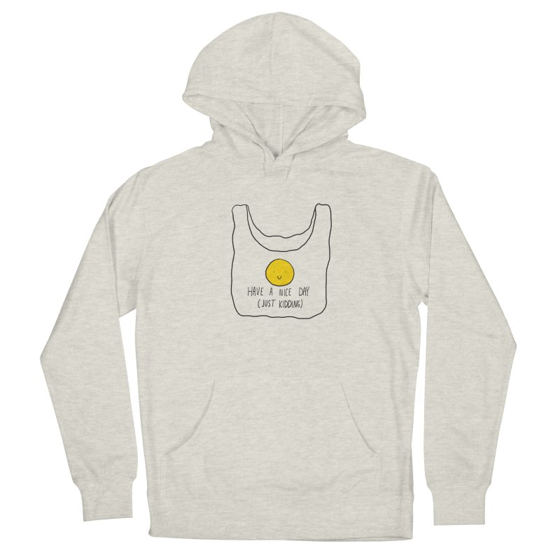 Have a nice day (just kidding) Women's French Terry Pullover Hoody by Stick Figure Girl Stuff