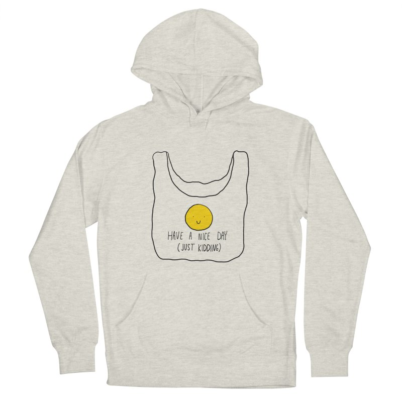 Have a nice day (just kidding) Men's French Terry Pullover Hoody by Stick Figure Girl Stuff