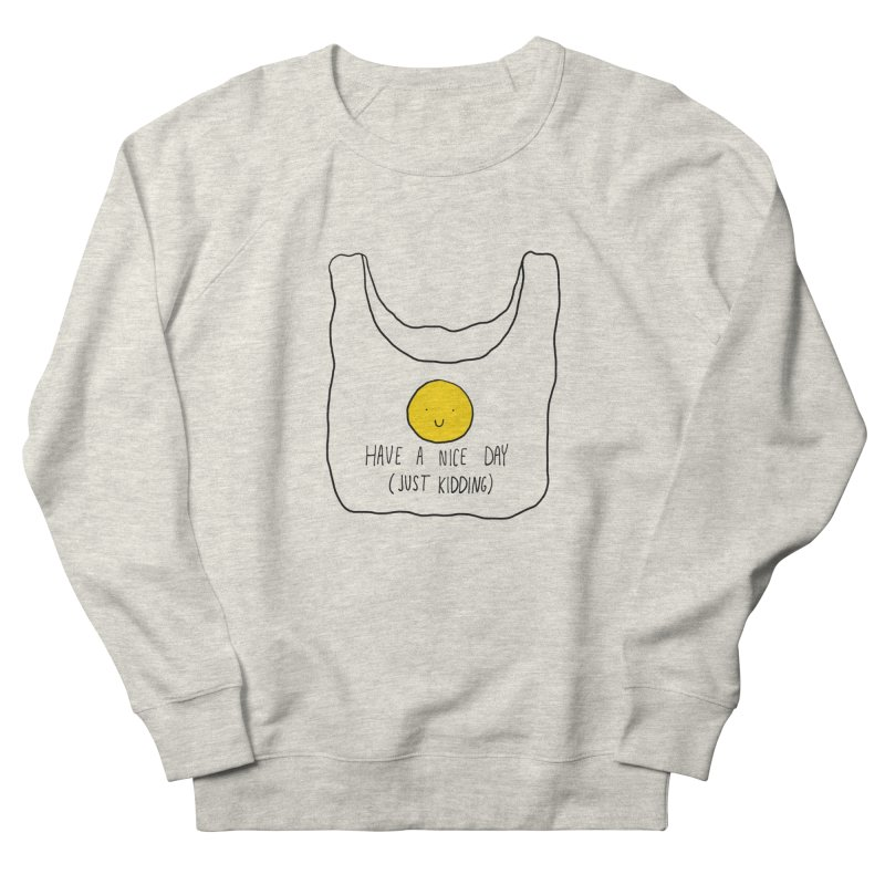 Have a nice day (just kidding) Women's Sweatshirt by Stick Figure Girl Stuff