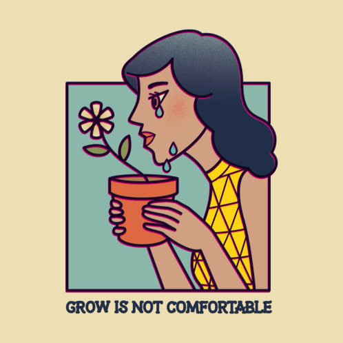 Design for Grow Is Not Comfortable