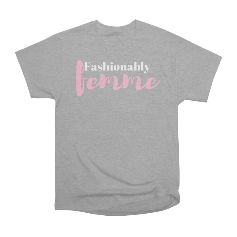 Fashionably Femme Women's Heavyweight Unisex T-Shirt by Tees by Stile.Foto.Cibo