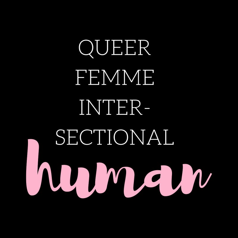 Queer Femme Intersectional Human by Tees by Fashionably Femme