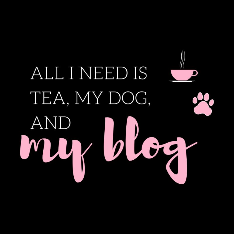 Tea, Dog, and Blog   by Tees by Fashionably Femme
