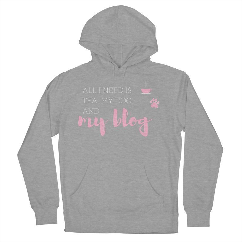 Tea, Dog, and Blog Women's French Terry Pullover Hoody by Tees by Fashionably Femme