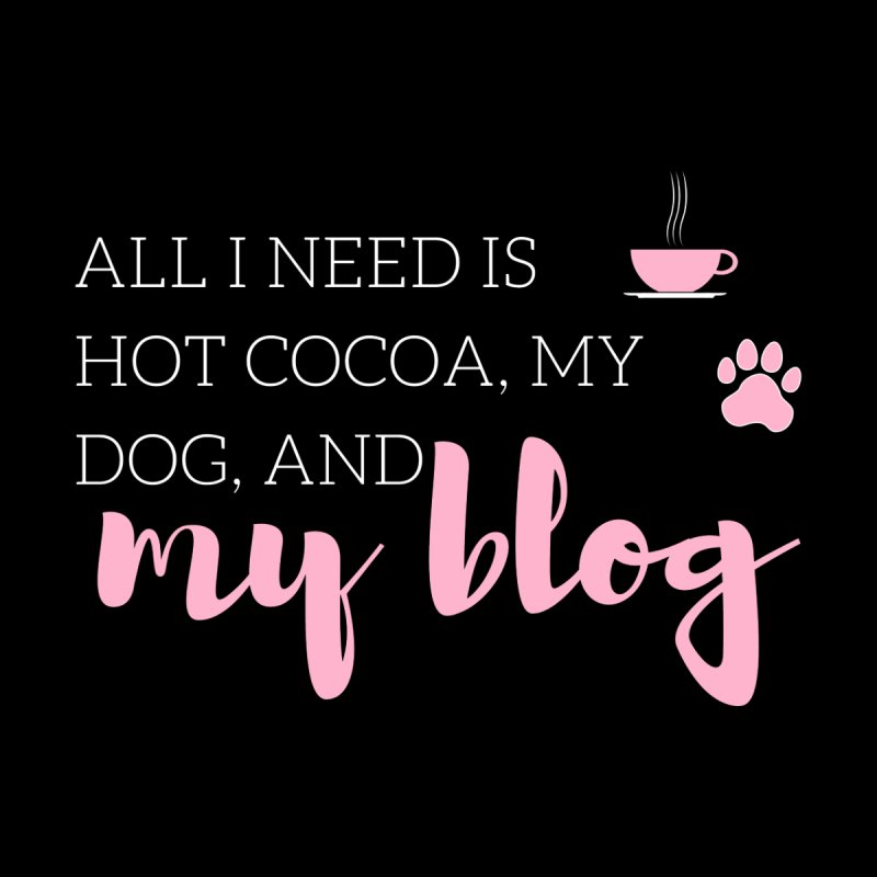 Hot Cocoa, Dog, and Blog by Tees by Stile.Foto.Cibo