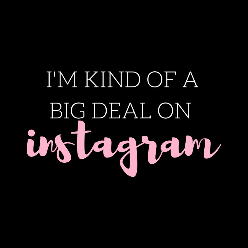 I'm Kind of a Big Deal on Instagram   by Tees by Fashionably Femme