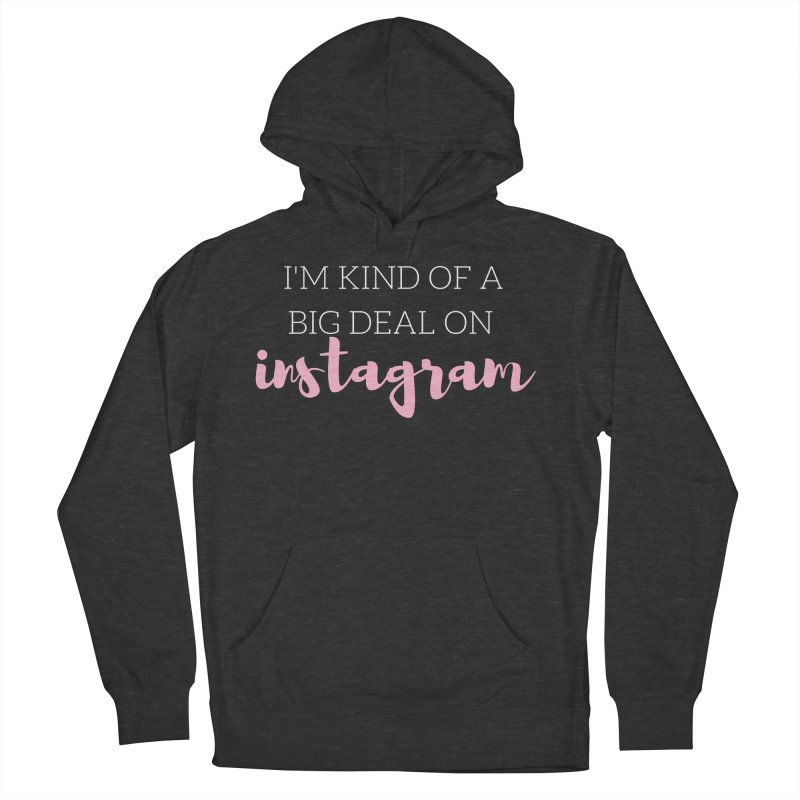I'm Kind of a Big Deal on Instagram Men's Pullover Hoody by Tees by Stile.Foto.Cibo