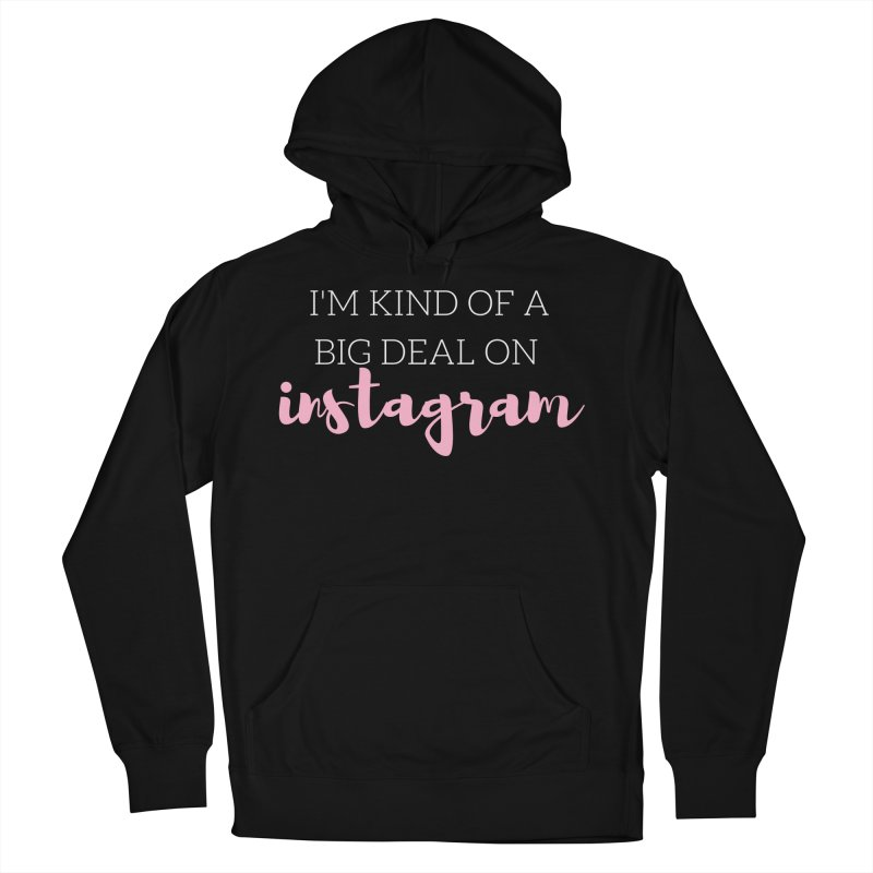 I'm Kind of a Big Deal on Instagram Men's French Terry Pullover Hoody by Tees by Fashionably Femme