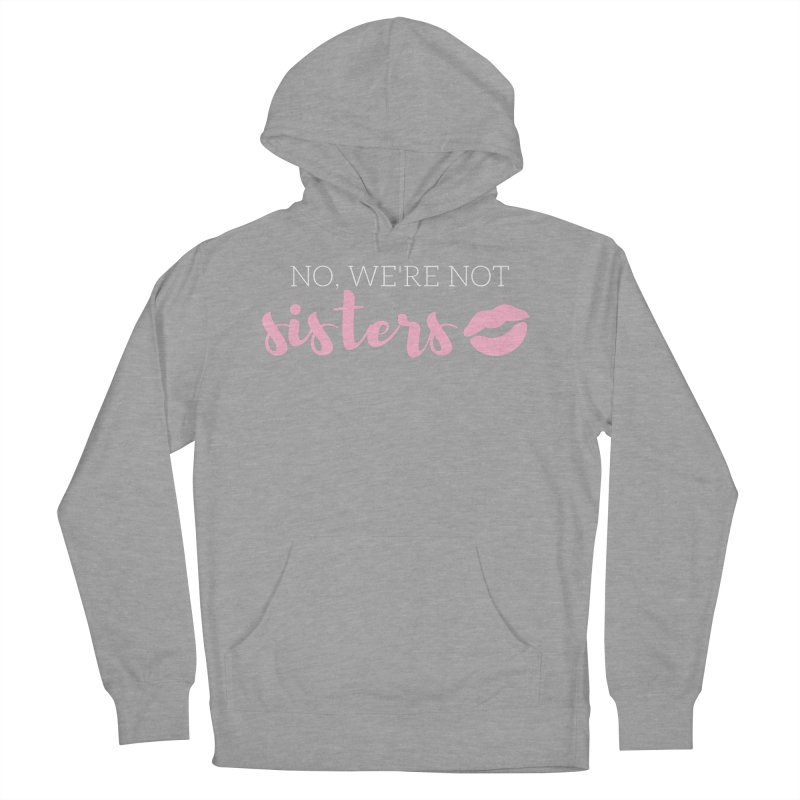 No, We're Not Sisters! Men's French Terry Pullover Hoody by Tees by Fashionably Femme