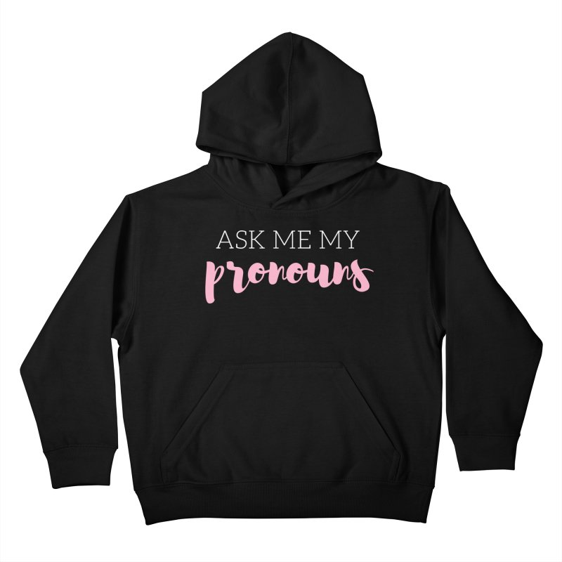 Ask Me My Pronouns Kids Pullover Hoody by Tees by Stile.Foto.Cibo