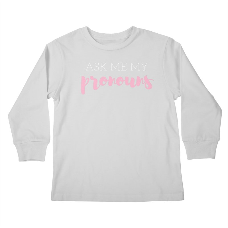 Ask Me My Pronouns Kids Longsleeve T-Shirt by Tees by Fashionably Femme