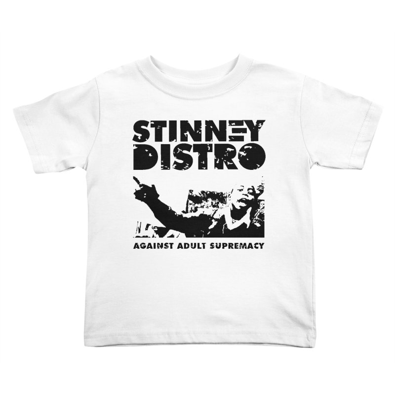 Against Adult Supremacy Kids Toddler T-Shirt by STINNEY DISTRO