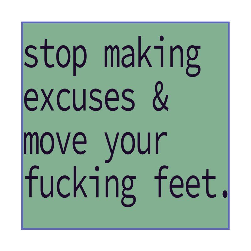 Stop Making Excuses- sage Accessories Sticker by stokedalpine's Artist Shop