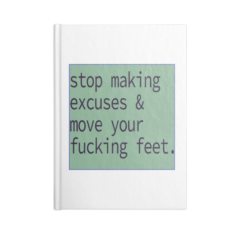 Stop Making Excuses- sage Accessories Notebook by stokedalpine's Artist Shop