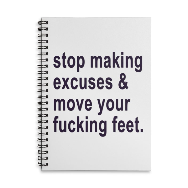 Stop Making Excuses Accessories Lined Spiral Notebook by stokedalpine's Artist Shop