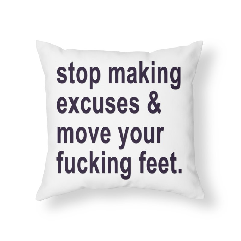 Stop Making Excuses Home Throw Pillow by stokedalpine's Artist Shop