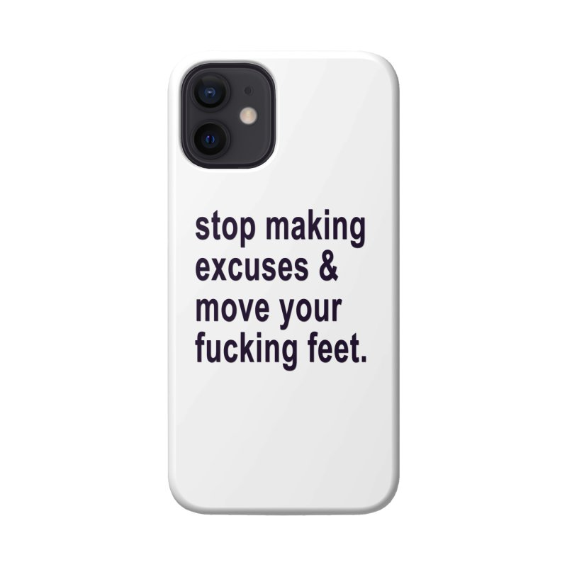 Stop Making Excuses Accessories Phone Case by stokedalpine's Artist Shop