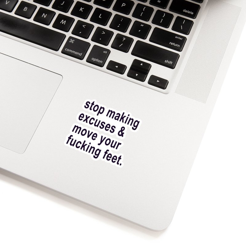 Stop Making Excuses Accessories Sticker by stokedalpine's Artist Shop