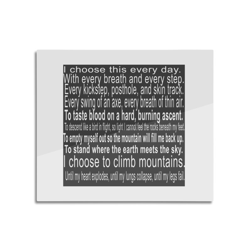 I Choose This Home Mounted Acrylic Print by stokedalpine's Artist Shop