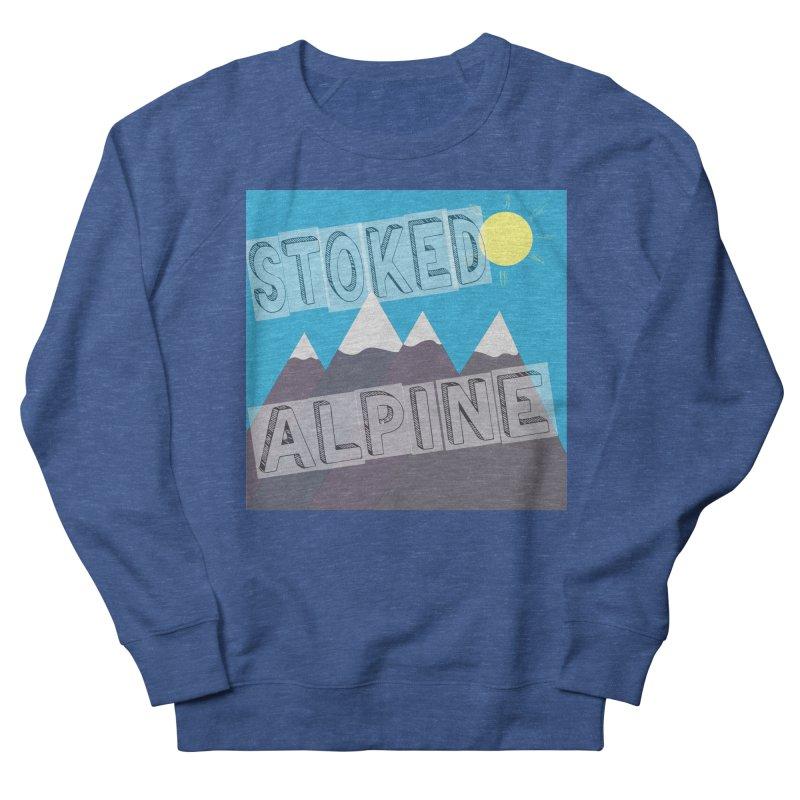 Stoked Alpine Logo Women's French Terry Sweatshirt by stokedalpine's Artist Shop