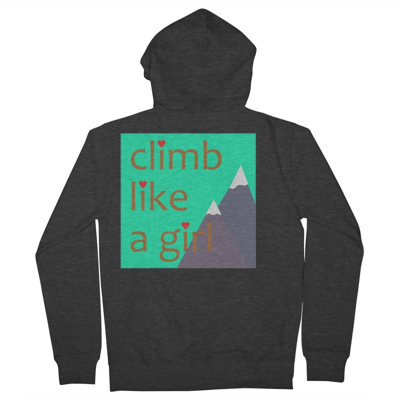 Climb Like A Girl Women's French Terry Zip-Up Hoody by stokedalpine's Artist Shop