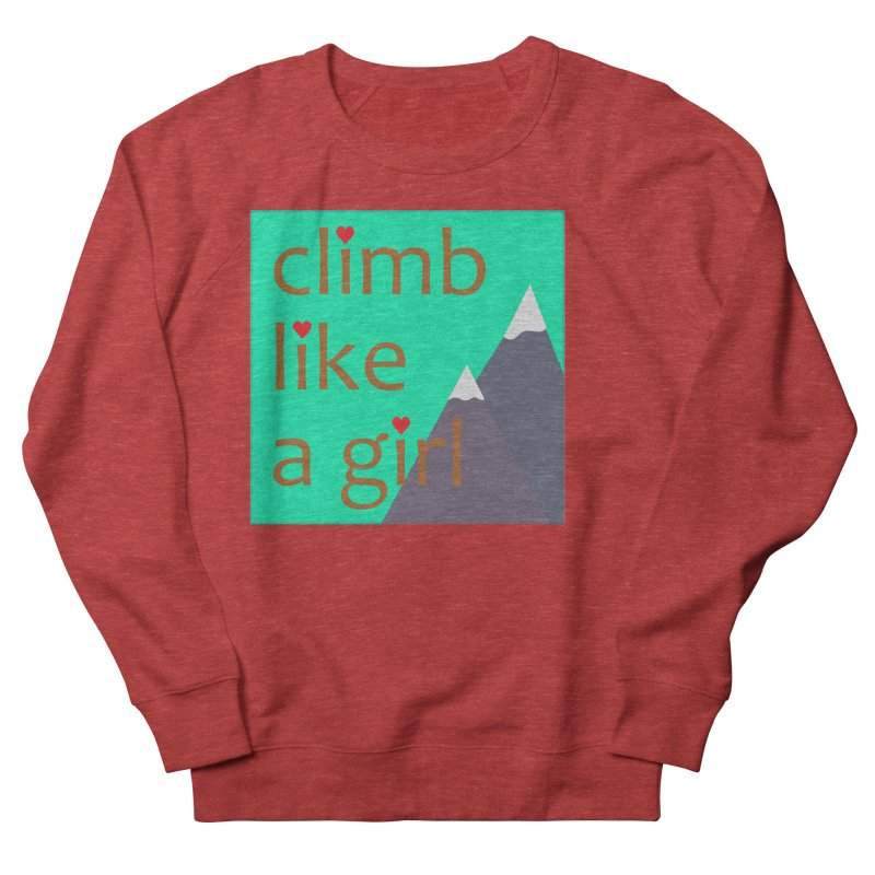 Climb Like A Girl Women's French Terry Sweatshirt by stokedalpine's Artist Shop
