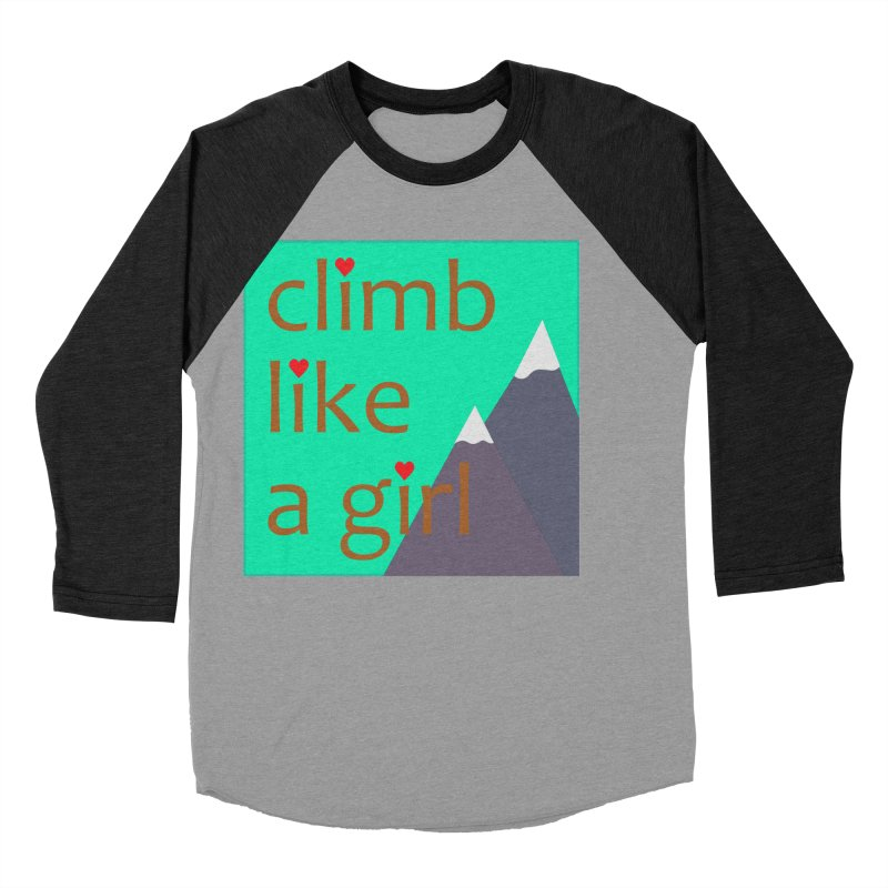 Climb Like A Girl Women's Baseball Triblend Longsleeve T-Shirt by stokedalpine's Artist Shop