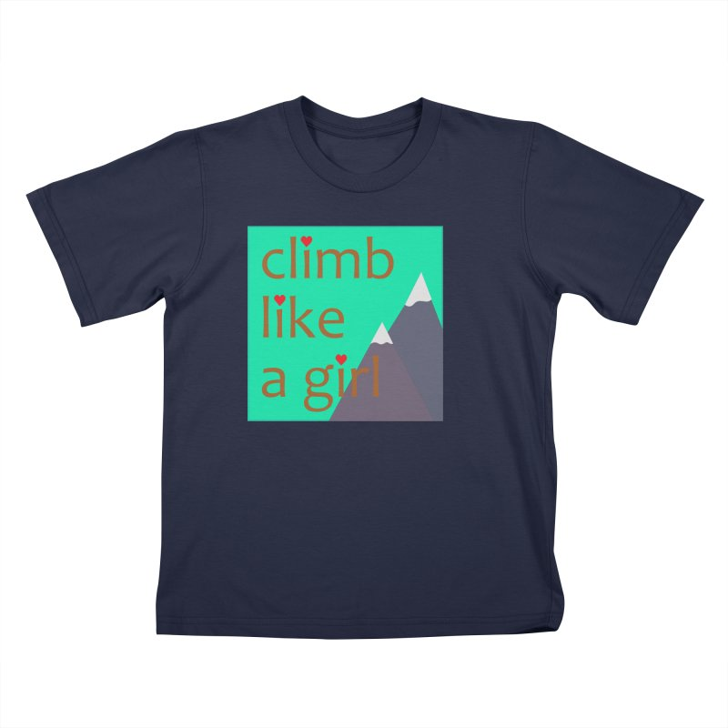 Climb Like A Girl Kids T-Shirt by stokedalpine's Artist Shop