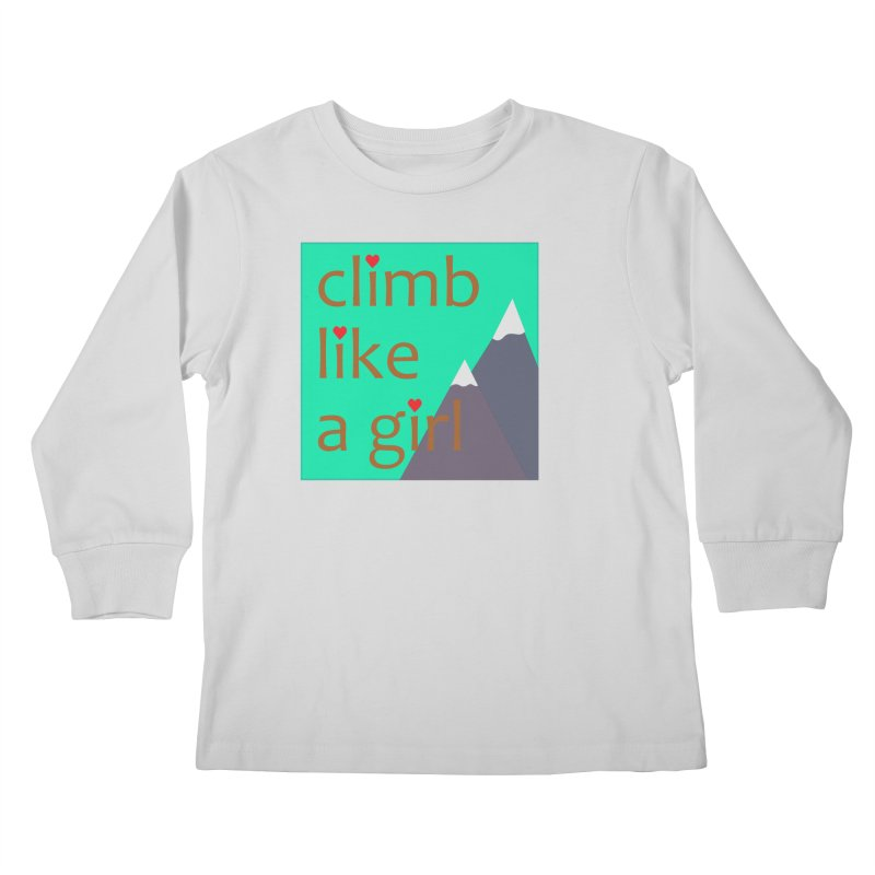 Climb Like A Girl Kids Longsleeve T-Shirt by stokedalpine's Artist Shop