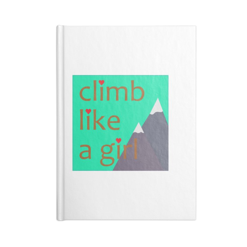 Climb Like A Girl Accessories Blank Journal Notebook by stokedalpine's Artist Shop