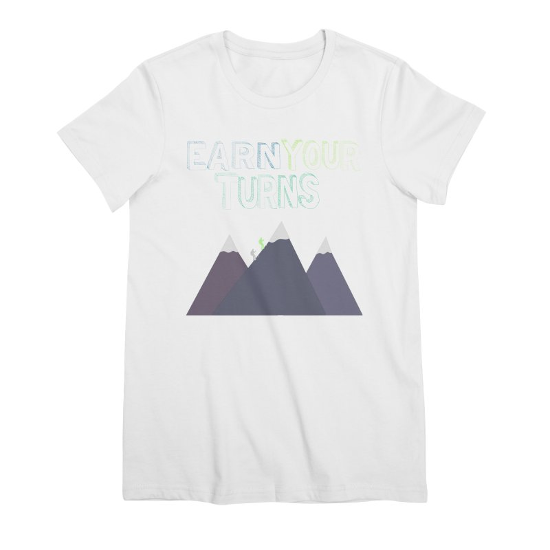 Earn Your Turns- No Background Women's Premium T-Shirt by stokedalpine's Artist Shop